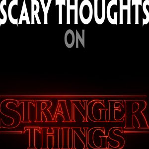 Scary Thoughts - Stranger Things 2