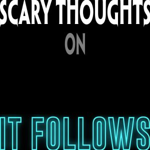 Scary Thoughts on It Follows
